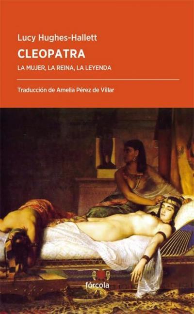 Cleopatra la mujer, la reina, la leyenda