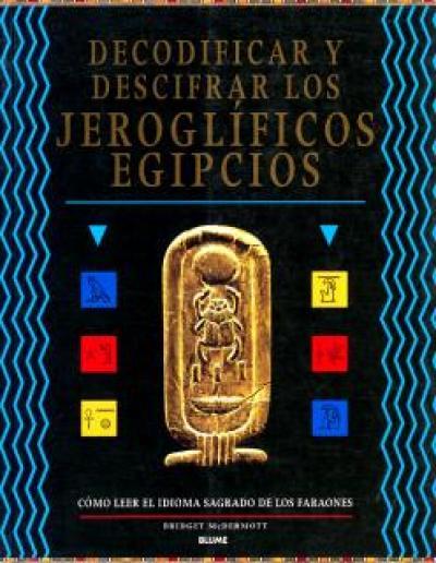 Decodificar y descifrar los jeroglíficos egipcios. Cómo leer el idioma sagrado de los faraones
