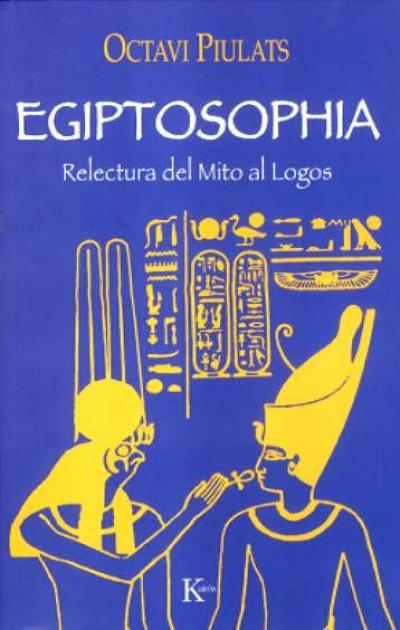 Egiptosophia. Relectura del Mito al Logos