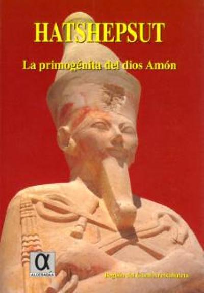 Hatshepsut. La primogénita del diós Amón