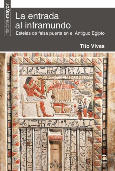 La entrada al inframundo Estelas de falsa puerta en el Antiguo Egipto
