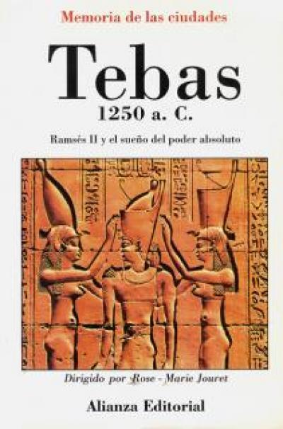 Tebas, 1250 a.c. Ramsés y sueño del poder absoluto