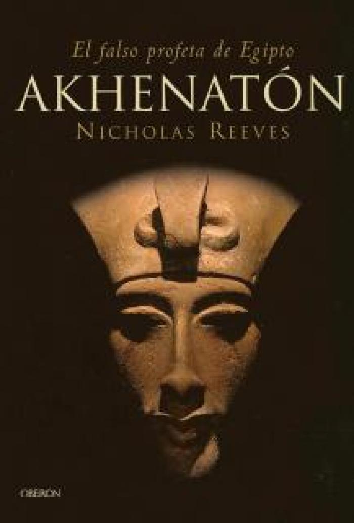 Akhenatón. El falso profeta de Egipto