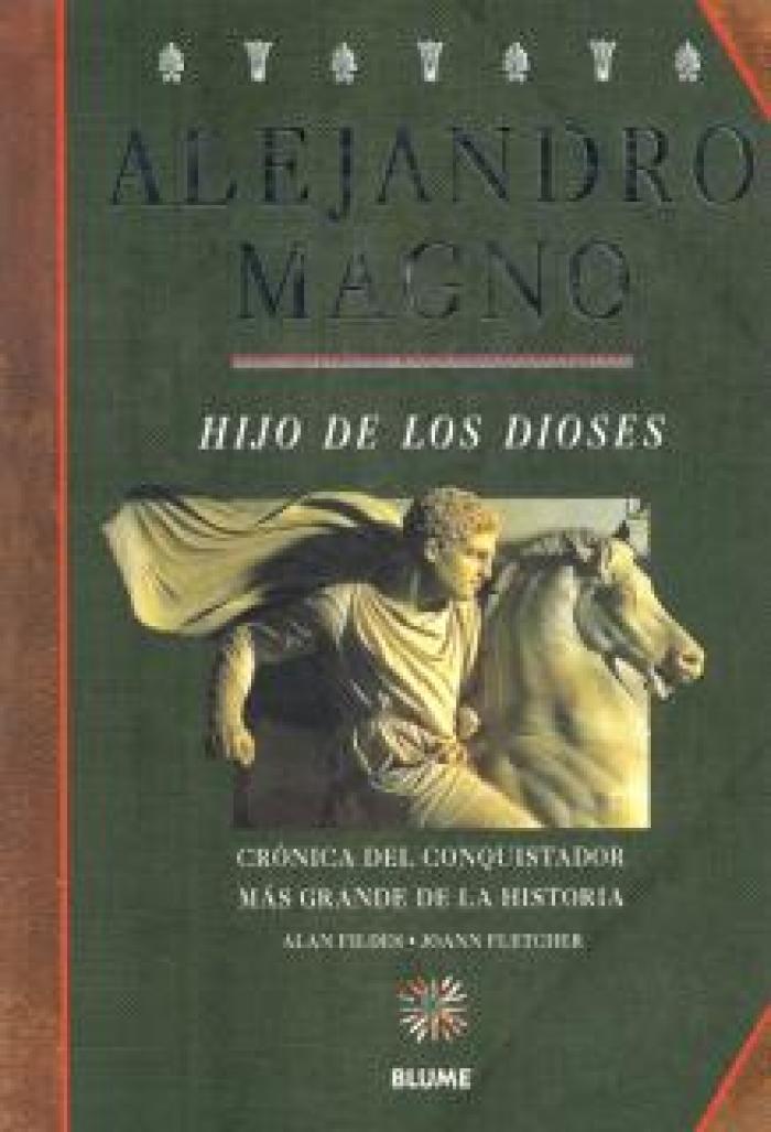 Alejandro Magno. Hijo de los dioses. Crónica del conquistador más grande de la Historia
