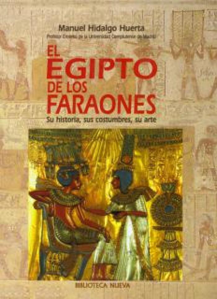 El Egipto de los faraones. Su historia, sus costumbres, su arte