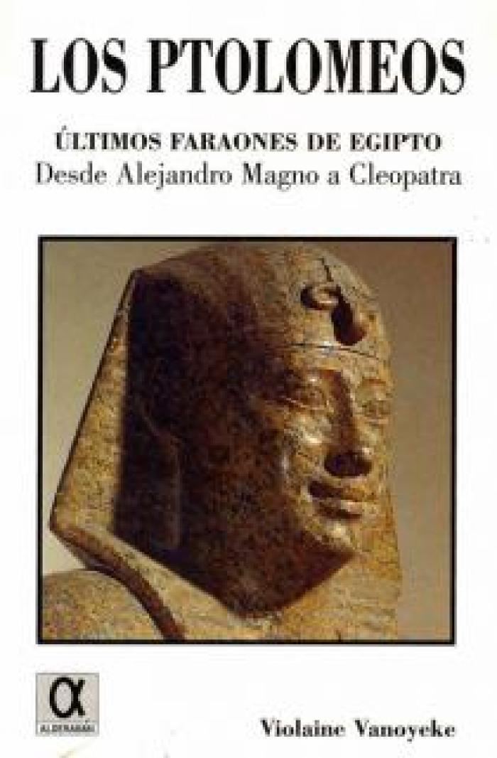 Los Ptolomeos. Últimos faraones de Egipto. Desde Alejandro Magno a Cleopatra