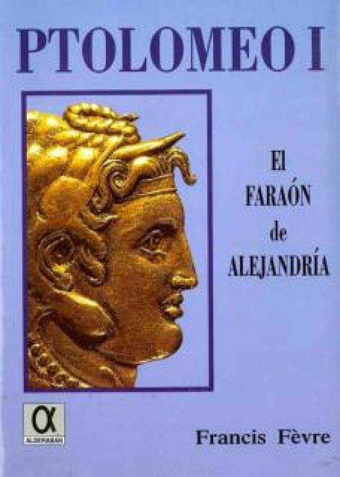 Ptolomeo I. El faraón de Alejandría