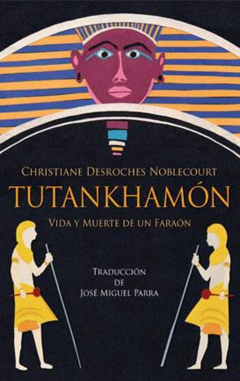Tutankhamón Vida y muerte de un faraón